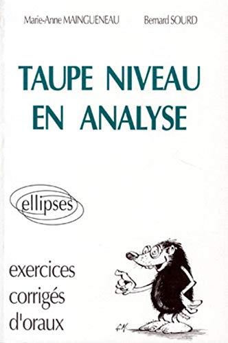TAUPE NIVEAU EN ANALYSE. : Exercices corrigés: Bernard Sourd Marie-Anne