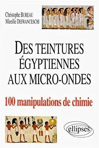 9782729893354: Des teintures égyptiennes aux micro-ondes : 100 manipulations de chimie
