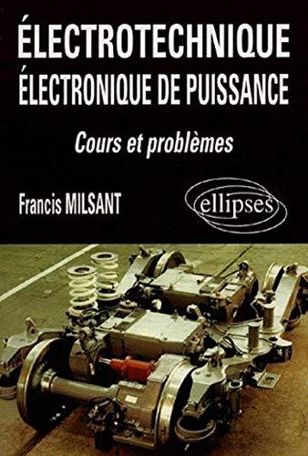 9782729893927: Electrotechnique, électronique de puissance: Cours et problèmes : Bac Génie électrotechnique (F3), premier cycle universitaire, Formation permanente