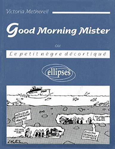 Good morning Mister: Le petit nègre décortiqué: Victoria Metherell