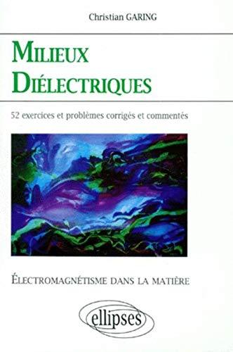 9782729895716: MILIEUX DIELECTRIQUES. Electromagnétisme dans la matière, Exercices et problèmes corrigés et commentés posés à l'écrit et à l'oral des concours et examens de l'enseignement supérieur