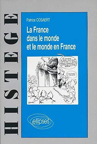 9782729896843: La France dans le monde et le monde en France: Voies et moyens du maintien d'une situation privilégiée