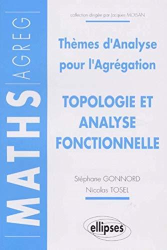 9782729896942: Topologie et analyse fonctionnelle: Thèmes d'analyse pour l'agrégation