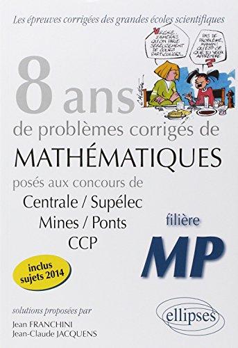 9782729897420: 8 Annees de Sujets Corriges de Mathematiques Poses aux Concours Centrale/Supelec Mines/Ponts Ccp-Mp