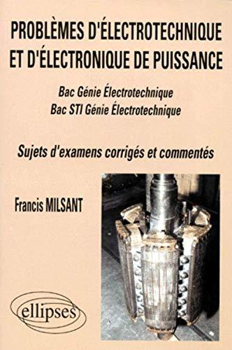 9782729898342: Problèmes d'électrotechnique et d'électronique de puissance: Bac Génie électrotechnique, Bac STI Génie électrotechnique : sujets d'examens corrigés et commentés (1993-1997)
