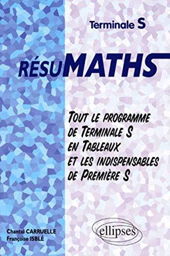 9782729898892: Résumaths, tout le programme de terminale S en tableaux plus les indispensables de premières