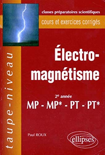9782729898908: Electromagnetisme 2e annee mp-mp*-pt-pt* cours et exercices corriges (French Edition)