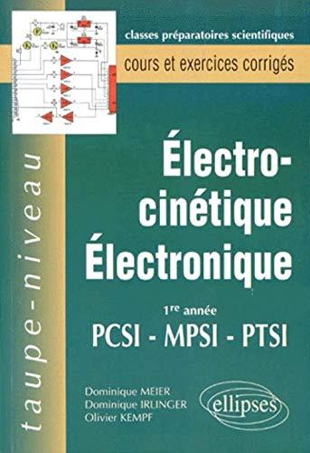 9782729898953: Electrocinétique,électronique: 1e année PCSI-MPSI-PTSI : cours et exercices corrigés