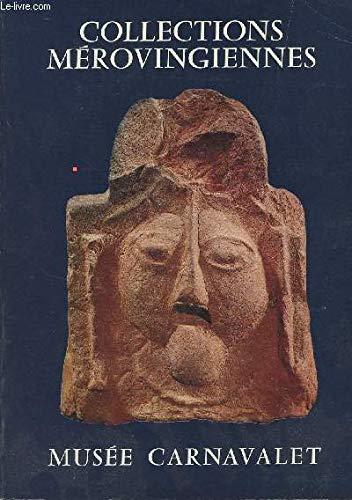 9782729900625: Collections mérovingiennes (Catalogues d'art et d'histoire du Musée Carnavalet) (French Edition)