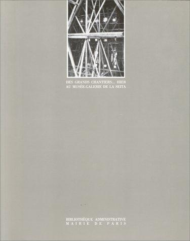 9782729900694: Des grands chantiers-- hier: Photographie, dessin, outils de l'architecte et de l'ingenieur autour de 1900, dans les collections de la Bibliotheque ... 1988-14 janvier 1989 (French Edition)