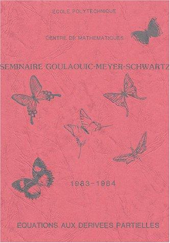 9782730200783: Seminaire Goulaouic - Meyer - Schwartz : Equations aux deriv�es partielles 1983-1984