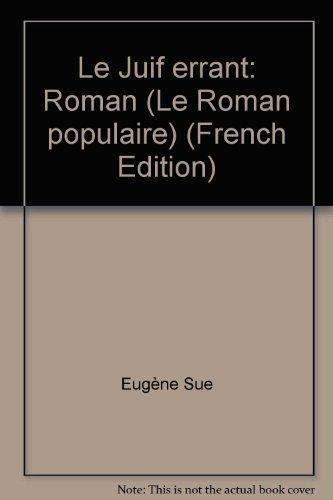 Le Juif errant: Roman (Le Roman populaire) (French Edition): Eug?ne Sue