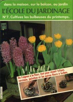 9782730903066: Cultivez les bulbeuses du printemps : De l'oignon à la fleur, tout pour réussir tulipes, narcisses, jacinthes et les autres fleurs à bulbes (L'École du jardinage)