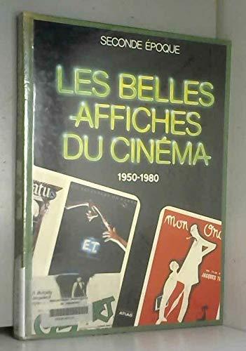 LES BELLES AFFICHES DU CINEMA Seconde Epoque 1950-1980: Editors of Editions Atlas