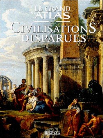 9782731221763: LE GRAND ATLAS DES CIVILISATIONS DISPARUES