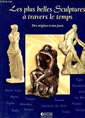 UNE HISTOIRE DE LA SCULPTURE - LES PLUS BELLES SCULPTURES A TRAVERS LE TEMPS des origines à nos ...