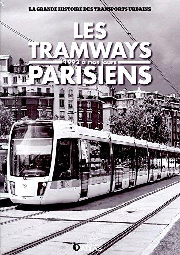 Les tramways parisiens. 1992 à nos jours - Lamming Clide