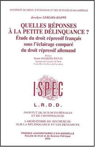 9782731403084: Quelles réponses à la petite délinquance ? Etude du droit répressif français sous l'éclairage comparé du droit répressif allemand, 2 volumes