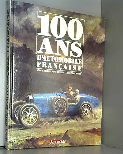 100 Ans D'Automobile Francaise: Serge Bellu, jean Fondin, Christian Moity