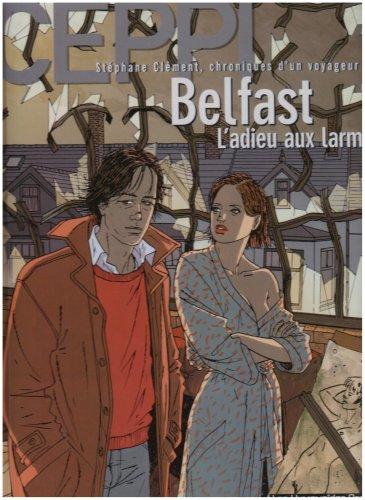 9782731613933: St�phane Cl�ment, chroniques d'un voyageur, tome 8 : Belfast, l'adieu aux larmes