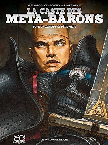 CASTE DES META-BARONS (LA) T.07 : AGHORA LE PÈRE-MÈRE: JODOROWSKY ALEXANDRO