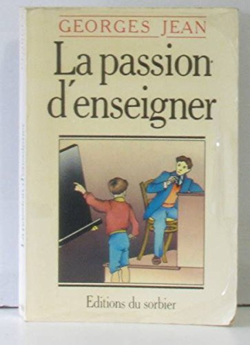La passion d'enseigner (French Edition): Jean, Georges