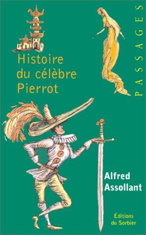 Histoire du célèbre Pierrot: ASSOLLANT ALFRED