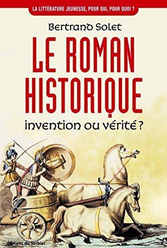 9782732037745: Le roman historique. Invention ou v�rit� ?