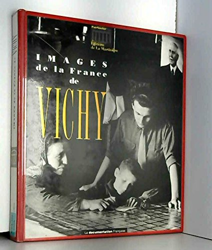 Images de la France de Vichy - 1940-1944 . Images asservies et images rebelles