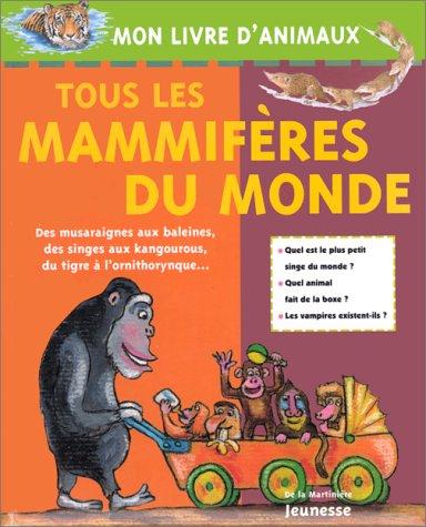 9782732423937: TOUS LES MAMMIFERES DU MONDE. Des musaraignes aux baleines, des singes aux kangourous, du tigre à l'ornithorynque...