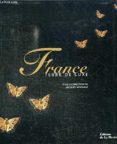 9782732425528: FRANCE TERRE DE LUXE (SOUS LA DIRECTION DE JACQUES MARSEILLE, EDITIONS DE LA MARTINIERE)