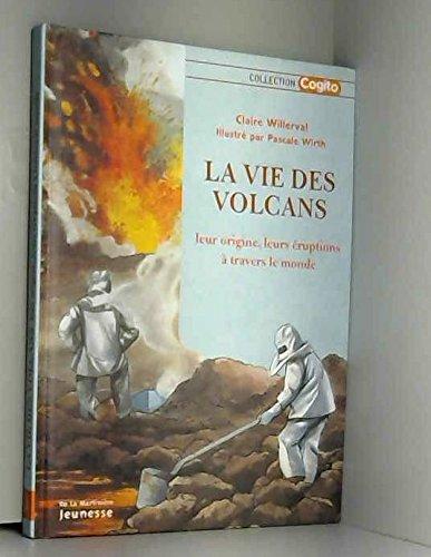 La vie des volcans : Leur origine,: n/a