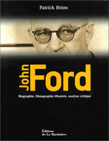 John Ford. Biographie, filmographie illustrée, analyse critique