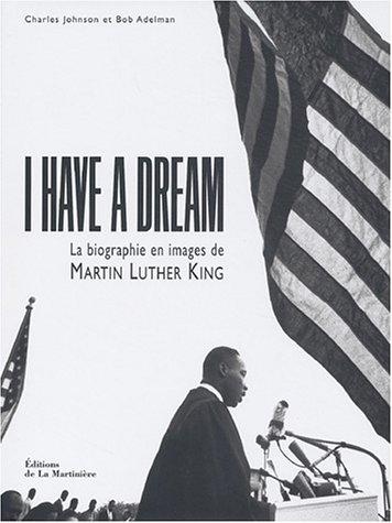 I Have a Dream : La Biographie en image de Martin Luther King: JOHNSON ( Charles ) & ADELMAN ( Bob ...