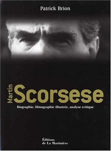 Martin Scorsese. Biographie, filmographie illustrée, analyse critique