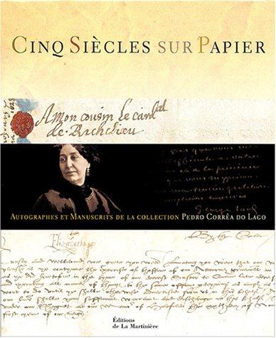 9782732431093: Cinq siècles sur papier : Autographes et Manuscrits de la Collection Pedro Corrêa do Lago (Patrimoine)