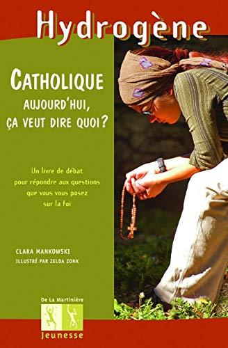 Catholique aujourd'hui, ça veut dire quoi?: Mankowski, Clara