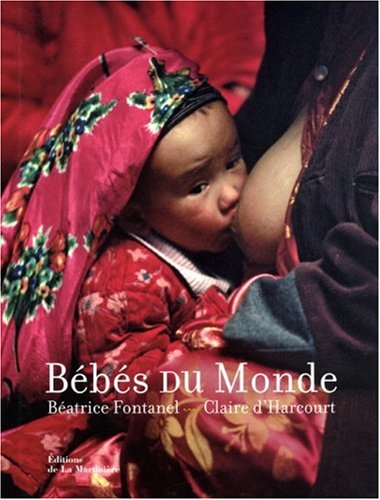 Bébés du Monde: Fontanel, Béatrice; Harcourt,