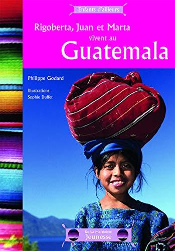 Rigoberta, Juan et Maria vivent au Guatemala: Godard, Philippe