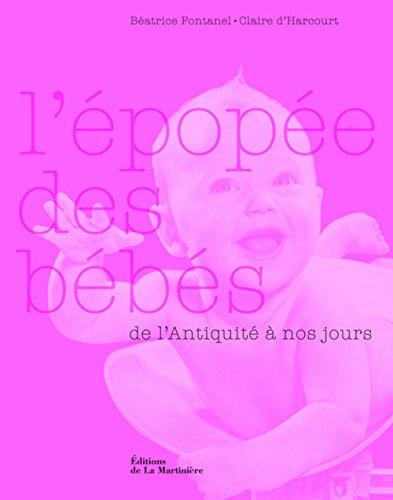 L'épopée des bébés : De l'Antiquité à: Claire d' Harcourt,