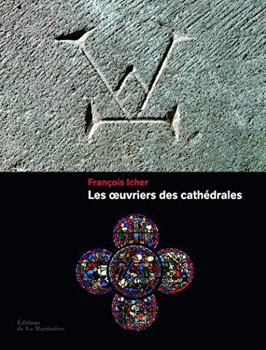 les oeuvriers des cathédrales: François Icher