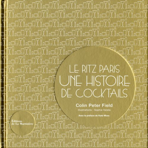 Le Ritz Paris, une histoire de cocktails (French Edition): Field Colin Peter