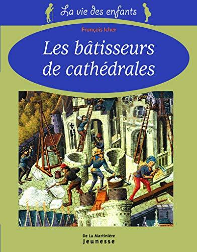 Bâtisseurs de cathédrales (Les) [nouvelle édition]: Icher, Fran�ois