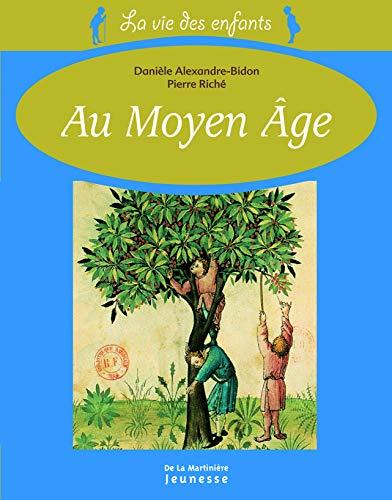 Vie des enfants au Moyen Age (La) [nouvelle édition]: Alexandre-Bidon, Dani�le
