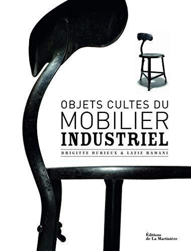 Objets cultes du mobilier industriel: Durieux, Brigitte