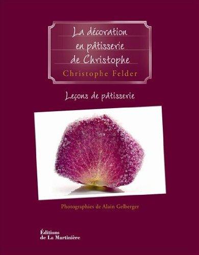 9782732444437: Leçons de pâtisserie : Tome 5, La décoration en pâtisserie de Christophe