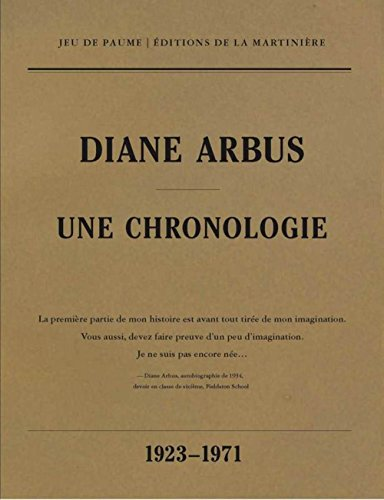 Diane Arbus ; une chronologie ; 1923-1971 - Arbus, Diane (par Elisabeth Sussman Et Doon Arbus)