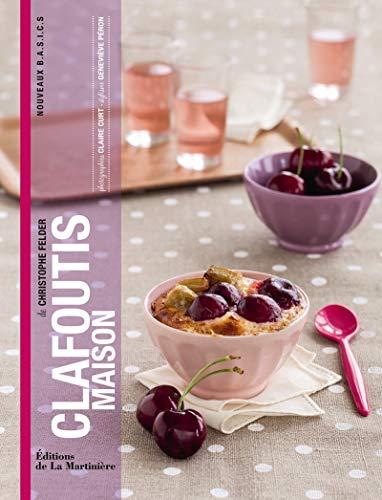 Clafoutis maison [nouvelle édition]: Felder, Christophe