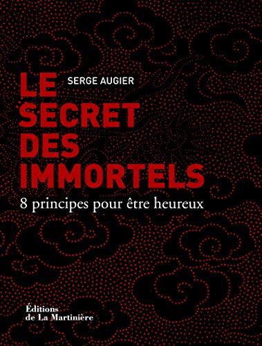 9782732446349: Le Secret des immortels. 8 principes pour être heureux