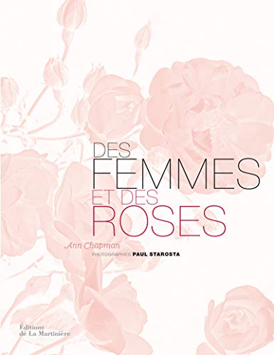 9782732447179: Des femmes et des roses : L'histoire po�tique des roses anciennes